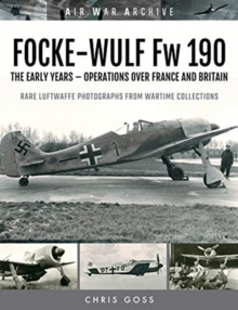 FOCKE-WULF Fw 190 : The Early Years - Operations Over France and Britain, Paperback / softback Book