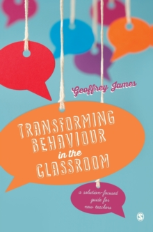 Transforming Behaviour in the Classroom : A Solution-Focused Guide for New Teachers, Hardback Book