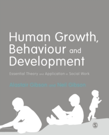 Human Growth, Behaviour and Development : Essential Theory and Application in Social Work, Paperback Book