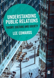 Understanding Public Relations : Theory, Culture and Society, Paperback / softback Book
