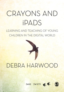 Crayons and iPads : Learning and Teaching of Young Children in the Digital World, Hardback Book