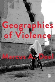 Geographies of Violence : Killing Space, Killing Time, Paperback Book