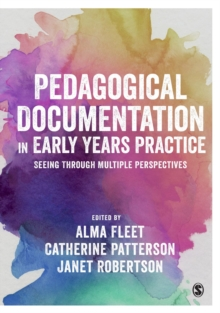 Pedagogical Documentation in Early Years Practice : Seeing Through Multiple Perspectives, Paperback / softback Book