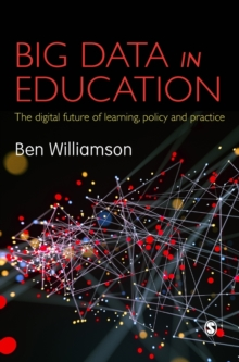 Big Data in Education : The digital future of learning, policy and practice, Hardback Book