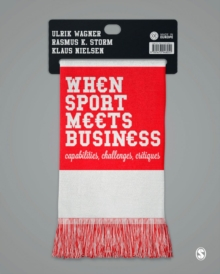 When Sport Meets Business : Capabilities, Challenges, Critiques, Paperback Book
