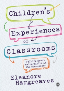 Children's Experiences of Classrooms : Talking About Being Pupils in the Classroom, Paperback Book