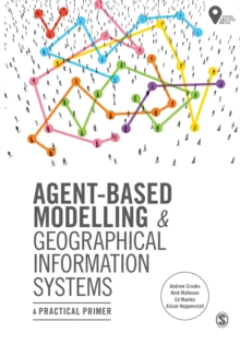 Agent-Based Modelling and Geographical Information Systems : A Practical Primer, Paperback / softback Book