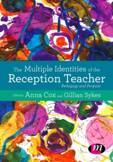 The Multiple Identities of the Reception Teacher : Pedagogy and Purpose, Paperback Book