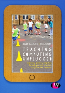 Teaching Computing Unplugged in Primary Schools : Exploring Primary Computing Through Practical Activities Away from the Computer, Paperback Book