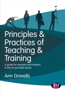 Principles and Practices of Teaching and Training : A guide for teachers and trainers in the FE and skills sector, Paperback Book