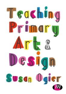 Teaching Primary Art and Design, Paperback / softback Book