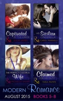 Modern Romance August Books 5-8: His Sicilian Cinderella (Playboys of Sicily, Book 2) / Captivated by the Greek / The Perfect Cazorla Wife / Claimed for His Duty (Greek Tycoons Tamed, Book 1), EPUB eBook