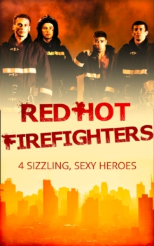 Red-Hot Firefighters: The Eleventh Hour / Yours to Seduce / Against the Odds / Blazing Midsummer Nights (Mills & Boon e-Book Collections), EPUB eBook