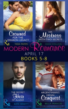 Modern Romance April 2017 Books 5 - 8: The Secret Heir of Alazar / Crowned for the Drakon Legacy / His Mistress with Two Secrets / The Argentinian's Virgin Conquest (Mills & Boon e-Book Collections), EPUB eBook