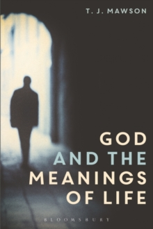 God and the Meanings of Life : What God Could and Couldn't Do to Make Our Lives More Meaningful, Paperback Book