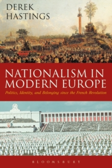 Nationalism in Modern Europe : Politics, Identity, and Belonging since the French Revolution, Paperback Book