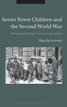 Soviet Street Children and the Second World War : Welfare and Social Control under Stalin, Hardback Book