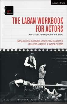 The Laban Workbook for Actors : A Practical Training Guide with Video, Paperback / softback Book