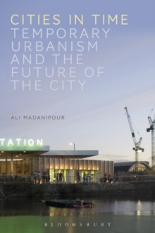 Cities in Time : Temporary Urbanism and the Future of the City, Paperback / softback Book