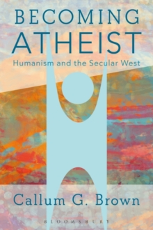 Becoming Atheist : Humanism and the Secular West, Paperback / softback Book