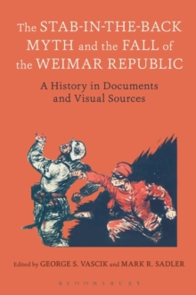 The Stab-in-the-Back Myth and the Fall of the Weimar Republic : A History in Documents and Visual Sources, Paperback Book