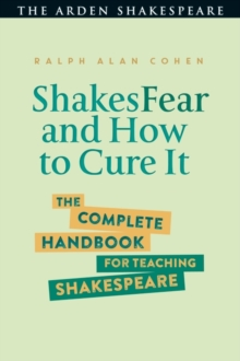 ShakesFear and How to Cure It : The Complete Handbook for Teaching Shakespeare, Hardback Book