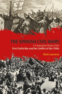 The Spanish Civil Wars : A Comparative History of the First Carlist War and the Conflict of the 1930s, Paperback / softback Book