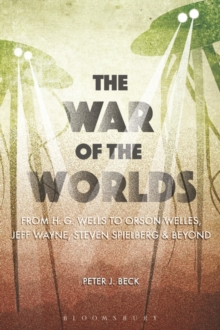 The War of the Worlds : From H. G. Wells to Orson Welles, Jeff Wayne, Steven Spielberg and Beyond, Paperback Book