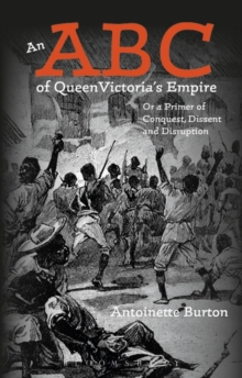 An ABC of Queen Victoria's Empire : Or a Primer of Conquest, Dissent and Disruption, Paperback Book