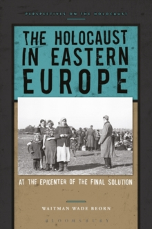 The Holocaust in Eastern Europe : At the Epicenter of the Final Solution, Paperback / softback Book
