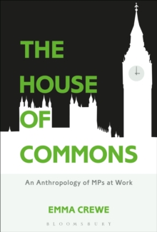 The House of Commons : An Anthropology of MPs at Work, Paperback / softback Book