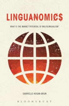 Linguanomics : What is the Market Potential of Multilingualism?, Paperback Book