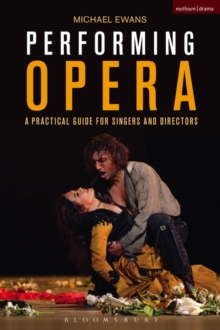 Performing Opera : A Practical Guide for Singers and Directors, Paperback Book