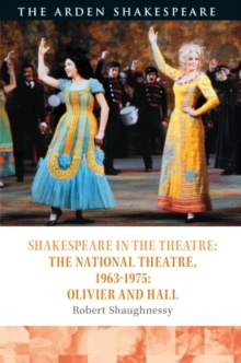 Shakespeare in the Theatre: The National Theatre, 1963-1975 : Olivier and Hall, Hardback Book
