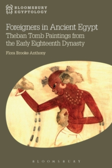 Foreigners in Ancient Egypt : Theban Tomb Paintings from the Early Eighteenth Dynasty, Paperback Book