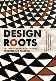 Design Roots : Culturally Significant Designs, Products and Practices, Paperback Book