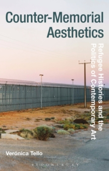 Counter-Memorial Aesthetics : Refugee Histories and the Politics of Contemporary Art, Paperback Book