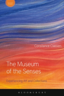The Museum of the Senses : Experiencing Art and Collections, Paperback / softback Book