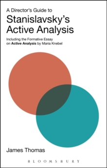 A Director's Guide to Stanislavsky's Active Analysis : Including the Formative Essay on Active Analysis by Maria Knebel, Paperback / softback Book