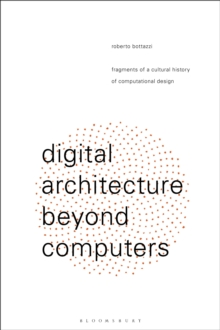 Digital Architecture Beyond Computers Fragments Of A Cultural