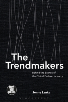 The Trendmakers : Behind the Scenes of the Global Fashion Industry, Paperback Book