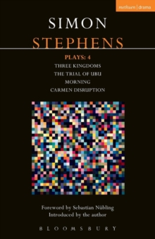 Stephens Plays: 4 : Three Kingdoms; The Trial of Ubu; Morning; Carmen Disruption, Paperback Book