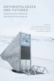 Anthropologies and Futures : Researching Emerging and Uncertain Worlds, Paperback Book