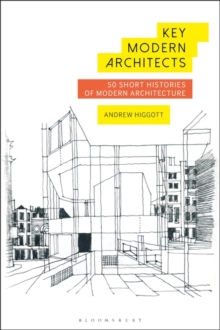 Key Modern Architects : 50 Short Histories of Modern Architecture, Hardback Book