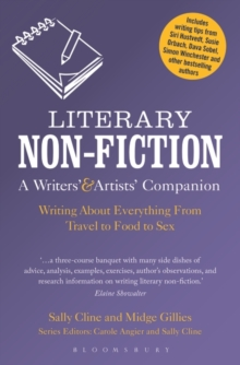 Literary Non-Fiction: A Writers' & Artists' Companion : Writing About Everything from Travel to Food to Sex, Paperback Book