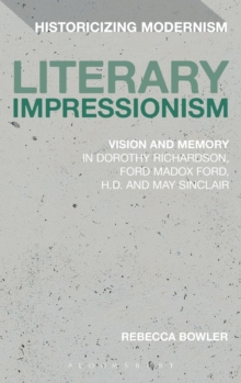 Literary Impressionism : Vision and Memory in Dorothy Richardson, Ford Madox Ford, H.D. and May Sinclair, Hardback Book