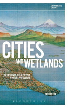 Cities and Wetlands : The Return of the Repressed in Nature and Culture, Hardback Book