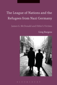 The League of Nations and the Refugees from Nazi Germany : James G. Mcdonald and Hitler's Victims, Hardback Book