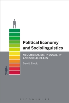 Political Economy and Sociolinguistics : Neoliberalism, Inequality and Social Class, Paperback Book