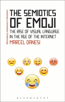 The Semiotics of Emoji : The Rise of Visual Language in the Age of the Internet, Paperback Book